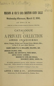 Catalogue of a private collection and invoices of silver, copper, nickel and bronze coins, medals, etc., of the U. S. and other nations. [03/12/1890]