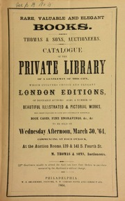 Catalogue of the private library of a gentleman of this city, which includes choice & elegant London editions, ... beautiful illustrated and pictoral works, ... book cases, fine engravings, &c., &c., ... [03/30/1864]