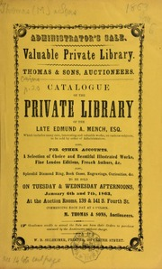 Catalogue of the private library of the late Edmund A. Mench, Esq., ... also, a selection of choice and beautiful illustrated works, fine London editions, French authors, &c. ... also, splendid diamond ring, book cases, engravings, curiosities, etc. ... [01/06-07/1863]