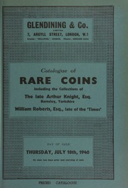 Catalogue of rare coins, including the collection of the late Arthur Knight, Esq., Barnsley, Yorkshire; [and] coins, tokens and medals on gardening, the property of the late William Roberts, Esq., formerly [art critic] of 'The Times' ... [07/18/1940]