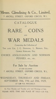 Catalogue of rare coins and war medals, comprising the collections of the late Col. J.G. Downing; Mrs. Logan, Knaresborough Place; L. Redman, Esq., Epsom, Surrey; George Kerslake, Esq., Newport, Monmouthshire; choice Anglo-Saxon and Norman pennies, etc., etc. ... [09/18/1929]