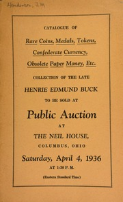 Catalogue of rare coins, medals, tokens, Confederate currency, obsolete paper money, etc., collection of the late Henrie Edmund Buck ... [04/04/1936]