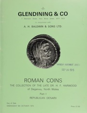 Catalogue of Roman coins, the collection of the late Dr. H.F. Harwood, of Deganwy, North Wales, ... a wide representative series, ... [which he compiled] for some fifty years, beginning in the mid-1920's ... : Part I : Republican Denarii [10/08/1975]
