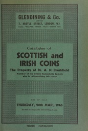 Catalogue of Scottish and Irish coins, the property of Dr. A.N. Brushfield, ... who is relinquishing this series, including Scottish gold and silver; Irish Hiberno-Danish silver pennies; Irish copper pewter; ... [03/28/1940]