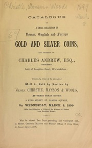 Catalogue of a small collection of Roman, English, and foreign gold and silver coins, the property of Charles Andrew, Esq., deceased, late of Coughton Court, Warwickshire ... [03/08/1899]