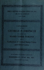 Catalogue of the splendid collection of hard times tokens belonging to Dr. Geo. P. French of Rochester, N. Y. [06/30/1915]