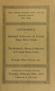 Catalogue of a splendid collection of United States silver coins, foreign and ancient coins, English patterns, etc. [02/20/1917]