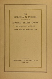 Catalogue of the superb collection of United States coins belonging to Malcolm N. Jackson of Boston, Mass. [05/20/1913]