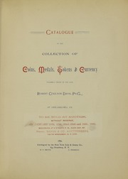 Catalogue of the Collection of Coins, Medals, Tokens and Currency Formerly Owned By the Late Robert Coulton Davis, Ph.G., Of Philadelphia, Pa. Now Owned By A Private Gentleman.