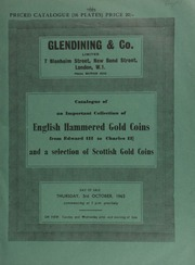 Catalogue of [the] important collection, [of M.W. Hall], of English hammered gold coins, from Edward III to Charles II, and a selection of Scottish gold coins ... [10/03/1963]