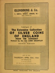 Catalogue of the valuable and extensive collection of silver coins of England, of the Norman kings, from the Conquest, [including] baronial, irregular issues, the Plantegenets, Houses of Lancaster, York, Tudor, Stuart, Brunswick, to present reign,  ... [04/20/1944]