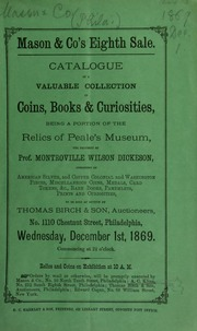Catalogue of a valuable collection of coins, books & curiosities, being a portion of the relics of Peale's museum, the property of prof. Montroville Wilson Dickeson ... [12/01/1869]