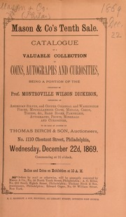 Catalogue of a valuable collection of coins, autographs and curiosities, being a portion of the collection of prof. Montroville Wilson Dickeson ... [12/22/1869]
