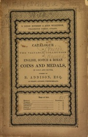 Catalogue of the valuable collection of English and Scotch coins and medals, ... formed by R. Addison, Esq., of Friary, Appleby, Westmoreland, together with his choice series of Roman coins, ... chiefly from the Thomas & Pembroke cabinets, also many interesting English medals, &c. ... [12/03/1855]