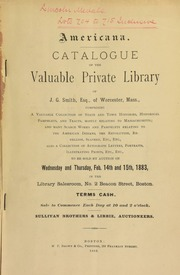 Catalogue of the valuable private library of J.G. Smith, Esq. of Worcester, Mass., comprising ... and many scarce works and pamphlets relating to the American Indians, the Revolution, Rebellion, slavery, etc., etc. ... [02/14-15/1883]