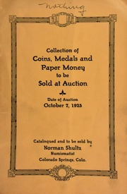 Catalogue of a varied collection of rare coins, medals, and paper money of the world, property of several well-known collectors, including pioneer and territorial gold, issued in Colorado, Utah, Carolina, and California ... early coinage of the United States and foreign countries, to be sold at auction ... [10/07/1925]