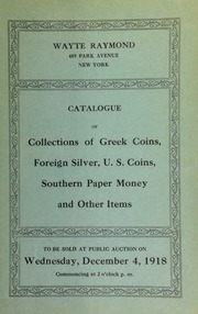 Catalogue of various collections of Greek coins, foreign silver, U.S. copper and silver, southern currency, medals, old lottery tickets and other interesting items. [12/04/1918]