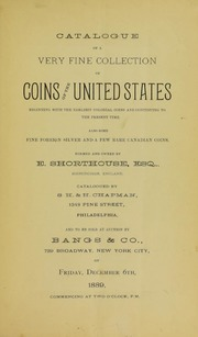 CATALOGUE OF A VERY FINE COLLECTION OF COINS OF THE UNITED STATES, BEGINNING WITH THE EARLIEST COLONIAL COINS AND CONTINUING TO THE PRESNT TIME. ALSO SOME FINE FOREIGN SILVER AND A FEW RARE CANADIAN COINS. FORMED AND OWNED BY E. SHORTHOUSE, ESQ. BIRMINGHAM, ENGLAND.