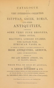 Catalogue of a very interesting collection of Egyptian, Greek, Roman, and other antiquities, comprising some very fine bronzes, terra cottas, beautiful limoges enamels, fine Raphael ware, Etruscan vases, &c., [also] Irish antiquities, armour, and curiosities, formed by the late Redmond Anthony, Esq., of Pilltown, Ireland ... [07/20/1848]