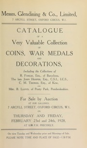 Catalogue of a very valuable collection of coins, war medals and decorations, including the collections of R. Forgas, Esq., of Barcelona; the late John Hooper, Esq., C.S.I., I.C.S.; C.M. Thomas, Esq., of Kew; Mrs. B. Lloyd, of Penty Park, Pembrokeshire, [etc.] ... [02/23/1928]