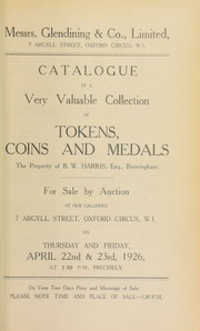 Catalogue of a very valuable collection of tokens, coins and medals, the property of B.W. Harris, Esq., Birmingham ... [04/22/1926]
