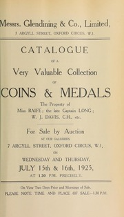 Catalogue of a very valuable collection of coins and medals, the property of Miss Raife, Mostyn Hotel; the late Captain Long; W.J. Davis, Esq., C.H., etc. ... [07/15/1925]