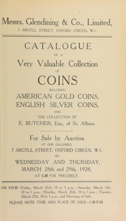 Catalogue of a very valuable collection of coins, including American gold coins, English silver coins, and the collection of E. Butcher, Esq. of St. Albans ... 03/28/1928]