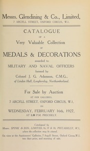 Catalogue of a very valuable collection of medals & decorations awarded to military and naval officers, formed by Colonel J.G. Adamson, C.M.G., of Linden Hall, Longhorsley, Northumberland ... 02/16/1927]
