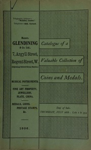 Catalogue of very valuable collections of coins, medals and decorations, including a pocket chronometer by Bennett, London, in a massive 18-carat gold case, engraved with the design H.M.S. Investigator, Icebound; [etc.] ... [07/26/1906]