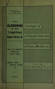 Catalogue of a very valuable collection of coins, ... of James Ward, Esq.; a collection of civic badges and medals, of Sir S.J. Gibbons, Bart.; ... and medals and decorations, the property of well-known collectors ... [05/18/1904]