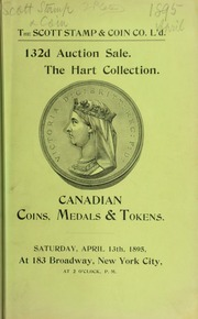 Catalogue of the very valuable collection of Canadian coins, medals and tokens formed by Gerald E. Hart, esq., of Montreal. [04/13/1895]