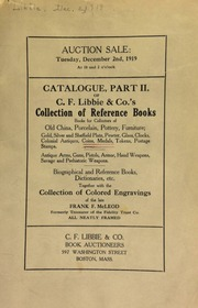 Catalogue, part II, of C. F. Libbie & Co.'s collection of reference books, books for collectors of old china, porcelain, pottery furniture ... coins, medals, tokens, postage stamps ... biographical and reference books, dictionaries, etc., together with the collection of colored engravings of the late Frank F. McLeod, ... [12/02/1919]