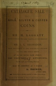 Catalogue sale : gold, silver & copper coins, Mr. H. Laggatt having purchased the large collection of coins belonging to Mr. J. L. Bronsdon, late president of the Numismatic Society, will sell them without reserve ... [04/08-09/1869]