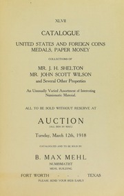Catalogue: United States and Foreign Coins, Medals, Paper Money. Collections of Mr. J.H. Shelton, Mr. John Scott Wilson and Several Other Properties.