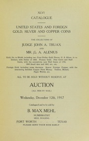 Catalog: United States and Foreign Gold, Silver and Copper Coins; The Collections of Judge John A. Truax and Mr. G.A. Alenius