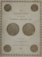 CATALOG OF THE LARGE COLLECTION OF THE GOLD AND SILVER COINS AND MEDALS OF ANCIENT GREECE AND ROME, EUROPE AND AMERICA, PARTICULARLY THE DOLLARS OF THE WORLD, FORMED BY THE LATE CHARLES GREGORY, ESQ., NEW YORK. MEMBER OF THE AMERICAN NUMISMATIC SOCIETY, THE AMERICAN NUMISMATIC ASSOCIATION, THE NEW YORK HISTORICAL SOCIETY, ETC. SOLD BY ORDER OF HIS EXECUTORS, THE U. S. TRUST CO., N. Y.