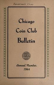 Chicago Coin Club Bulletin: Annual Number 1944