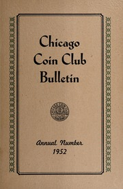 Chicago Coin Club Bulletin: Annual Number 1952