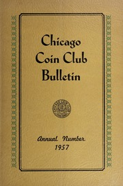 Chicago Coin Club Bulletin: Annual Number 1957