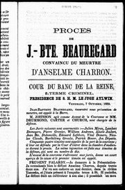 Procès de J.-Bte. Beauregard convaincu du meurtre d-Anselme Charron microforme : cour du banc de la reine, terme criminel : présidence de S. H.M. Le Juge Aylwin