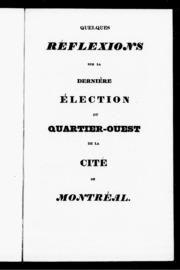 Quelques reflexions sur la dernière élection du quartier-ouest de la cité de Montréal microforme