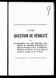 Une question de véracité microforme : correspondance entre Sir Hector Langevin, M. George Stephen, président du Pacifique et M. L.A. Séné cal, président du Chemin de fer du Nord, sur l-achat du Chemin de fer du Nord
