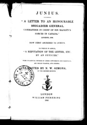 A letter to an Honourable Brigadier General, commander in chief of His Majesty-s Forces in Canada microform : London 1760 : now first ascribed to Junius : to which is added A refutation of the letter, etc. by an officer : wi