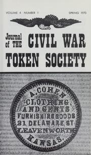 Journal of the Civil War Token Society, vol. 4, no. 1-4