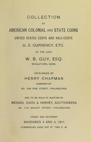 COLLECTION OF AMERICAN COLONIAL AND STATE COINS. UNITED STATES CENTS AND HALF-CENTS. U. S. CURRENCY, ETC. OF THE LATE W. B. GUY, ESQ. MIDDLETOWN, CONN.