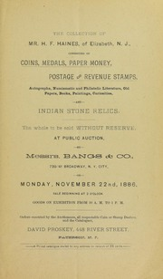 The collection of Mr. H. F. Haines, of Elizabeth, N.J., consisting of coins, medals, paper money, postage and revenue stamps ...