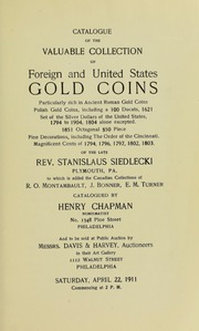 CATALOGUE OF THE VALUABLE COLLECTION OF FOREIGN AND UNITED STATES GOLD COINS, PARTICULARLY...OF THE LATE REV. STANISLAUS SIEDLECKI, PLYMOUTH., TO WHICH IS ADDED THE CANADIAN COLLECTIONS OF R.O. MONTAMBAULT, J. BONNER, E. M TURNER.