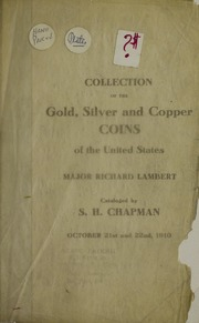 CATALOG OF THE FINE COLLECTION OF THE GOLD, SILVER AND COPPER COINS OF THE UNITED STATES OF MAJOR RICHARD LAMBERT OF NEW ORLEANS. INCLUDING A SERIES OF ENGLISH CROWNS: TO WHICH IS ADDED THE WAR MEDALS OF THE JEWETT COLLECTION INCLUDING THE RARE GEORGE III INDIAN MEDAL, AND A SMALL COLLECTION OF COINS.