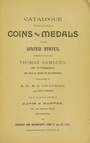 CATALOGUE OF THE COLLECTION OF COINS AND MEDALS OF THE UNITED STATES, FORMED BY THE LATE THOMAS RAMSDEN, OF PITTSBURGH, AND SOLD BY ORDER OF HIS EXECUTORS.