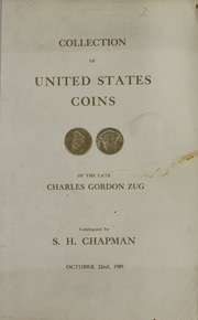 CATALOGUE OF THE VALUABLE COLLECTION OF UNITED STATES GOLD AND SILVER COINS OF THE LATE CHARLES GORDON ZUG, ESQ., OF PITTSBURGH.